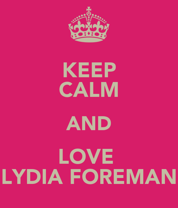 KEEP CALM AND LOVE  LYDIA FOREMAN