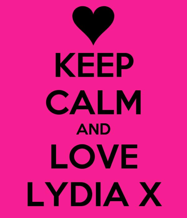 KEEP CALM AND LOVE LYDIA X