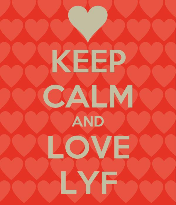 KEEP CALM AND LOVE LYF