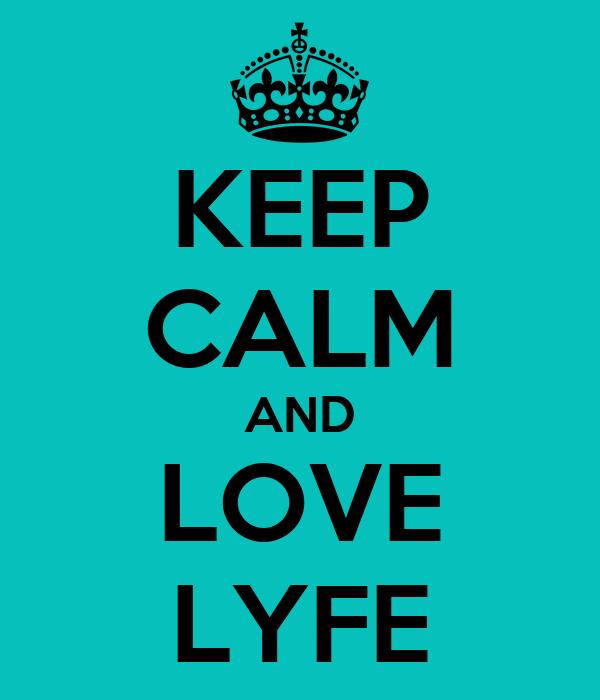 KEEP CALM AND LOVE LYFE