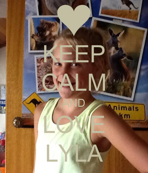 KEEP CALM AND LOVE LYLA
