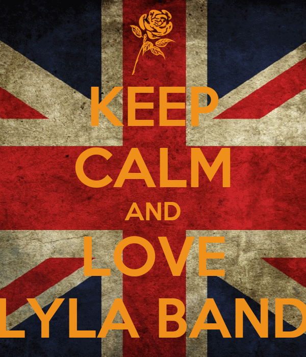 KEEP CALM AND LOVE LYLA BAND