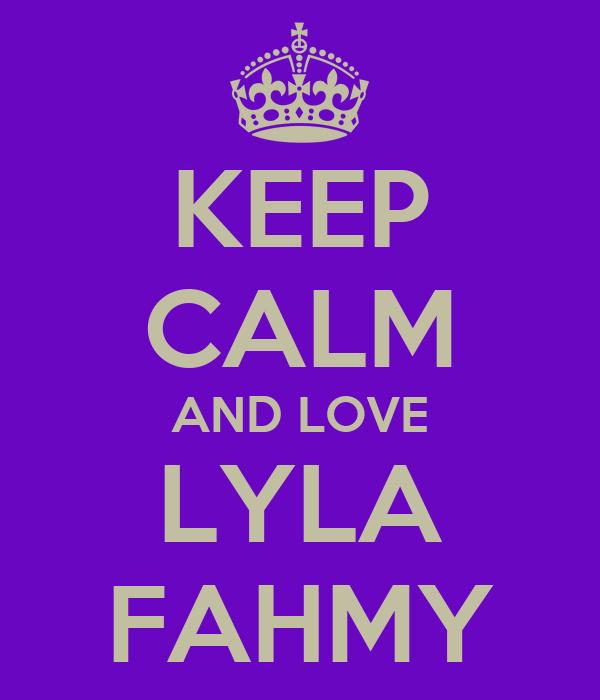 KEEP CALM AND LOVE LYLA FAHMY