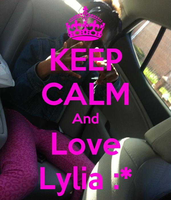 KEEP CALM And Love Lylia :*