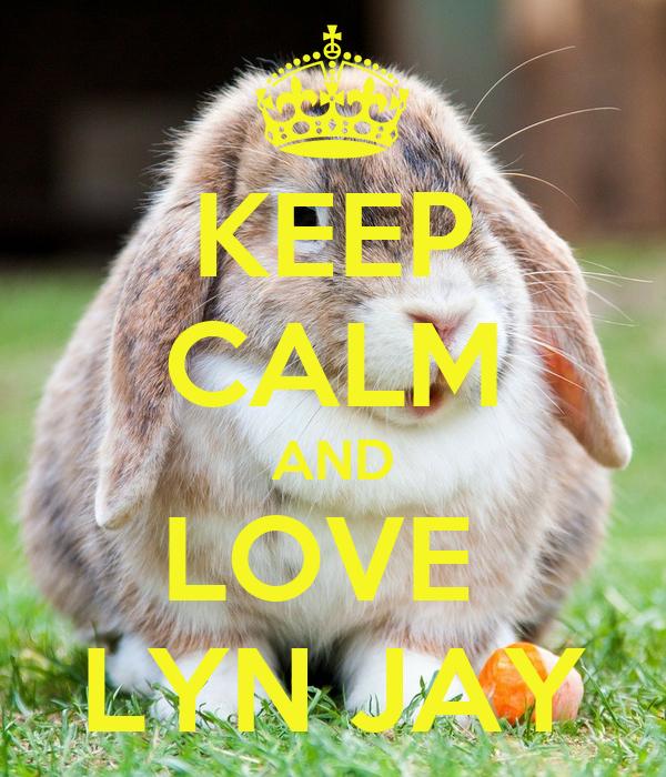 KEEP CALM AND LOVE  LYN JAY