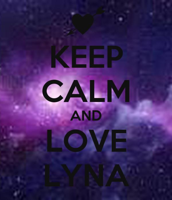KEEP CALM AND LOVE LYNA
