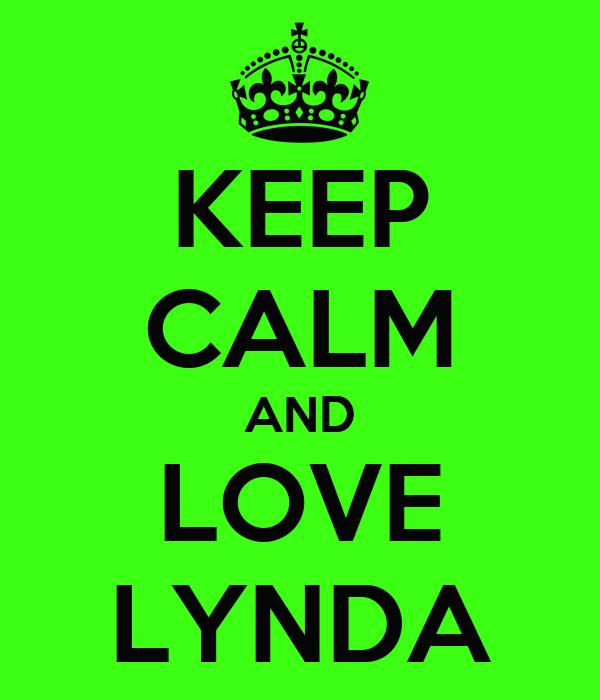 KEEP CALM AND LOVE LYNDA