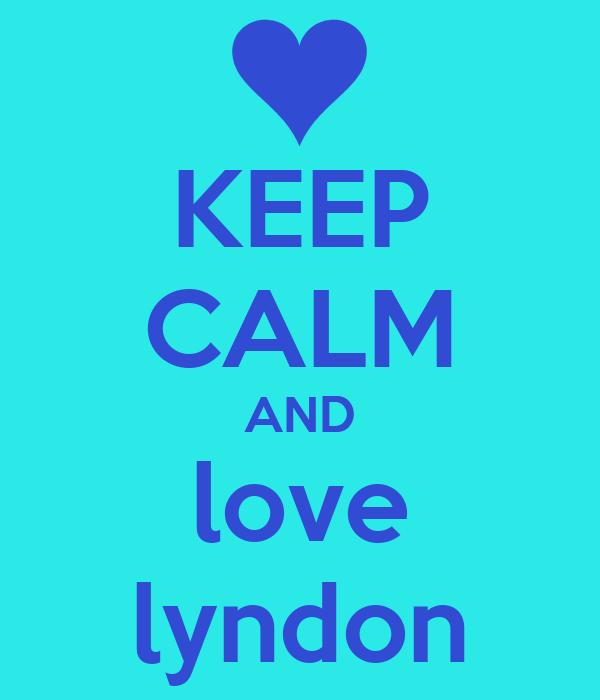 KEEP CALM AND love lyndon