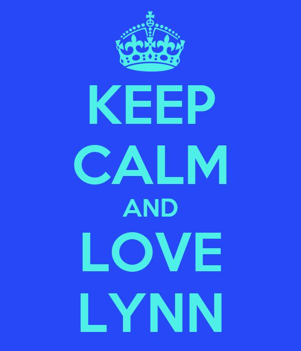 KEEP CALM AND LOVE LYNN