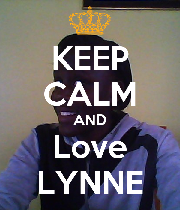 KEEP CALM AND Love LYNNE
