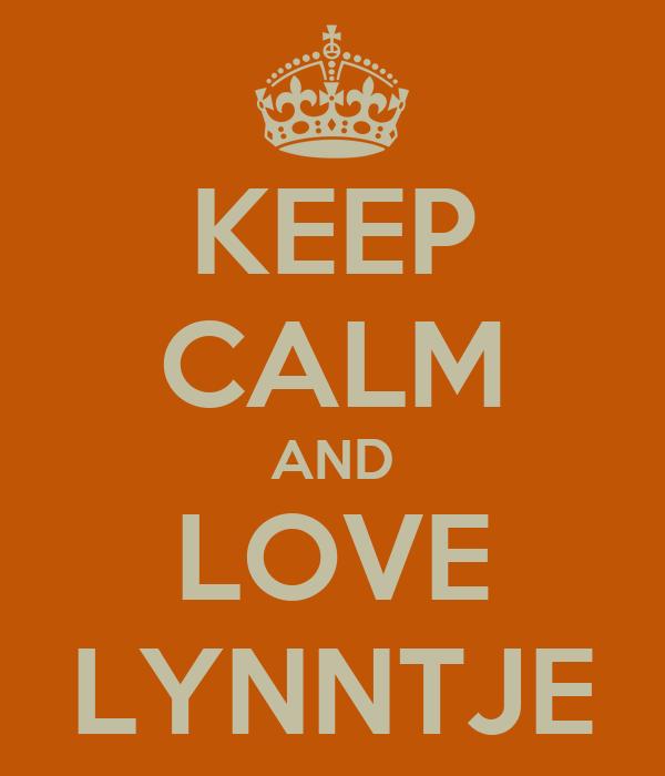 KEEP CALM AND LOVE LYNNTJE