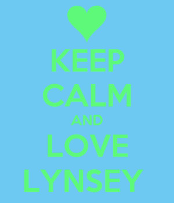 KEEP CALM AND LOVE LYNSEY