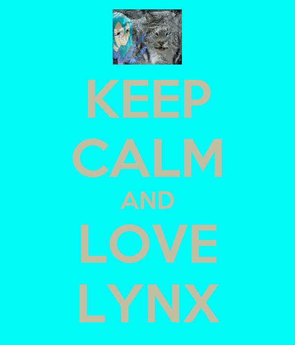 KEEP CALM AND LOVE LYNX