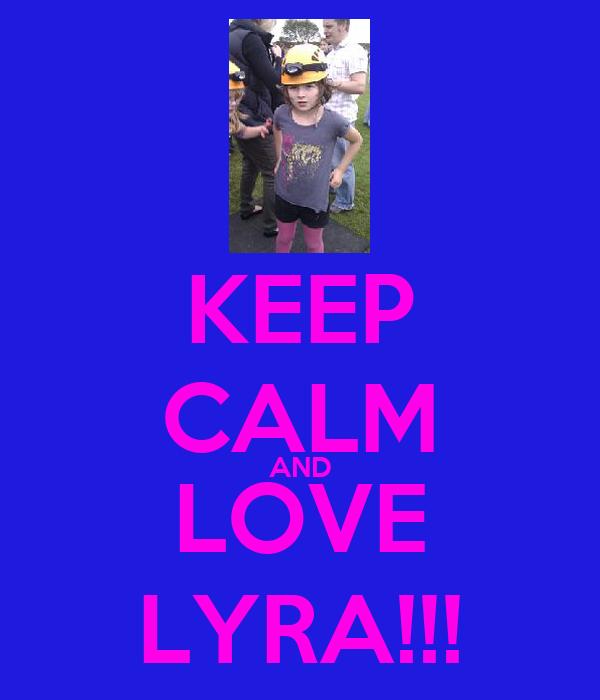 KEEP CALM AND LOVE LYRA!!!