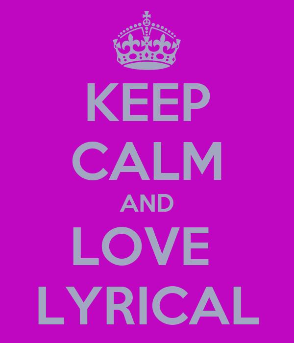 KEEP CALM AND LOVE  LYRICAL