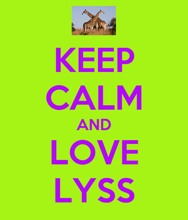 KEEP CALM AND LOVE LYSS