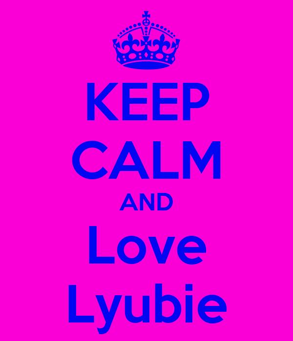 KEEP CALM AND Love Lyubie