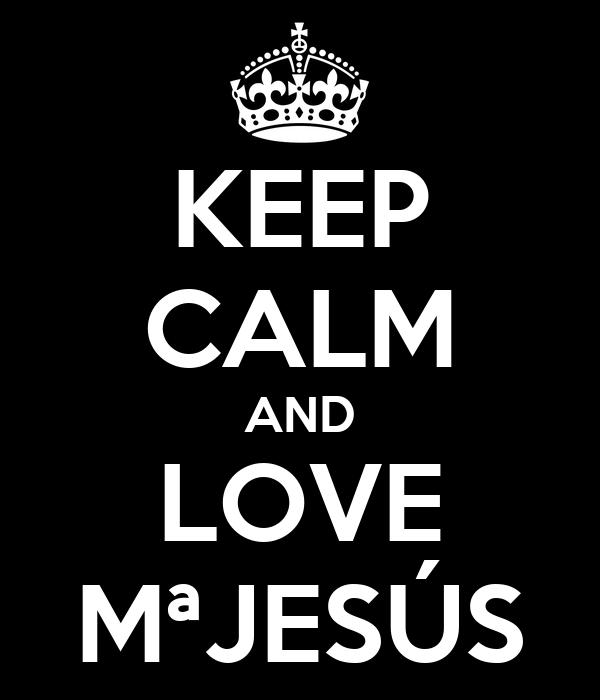 KEEP CALM AND LOVE MªJESÚS