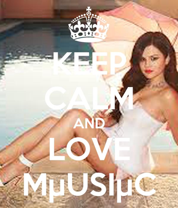 KEEP CALM AND LOVE MµUSIµC