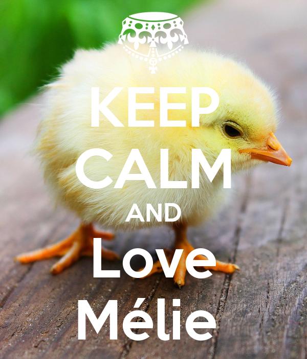 KEEP CALM AND Love Mélie