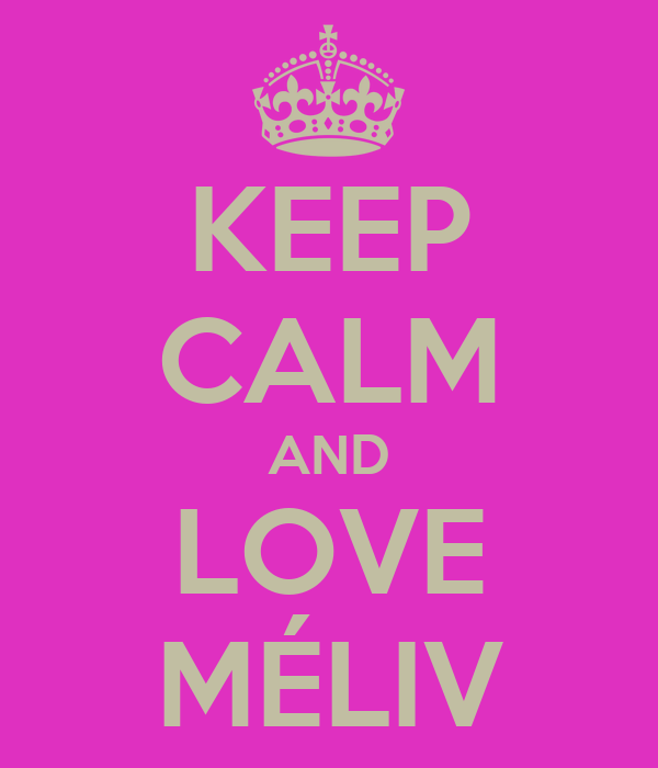 KEEP CALM AND LOVE MÉLIV