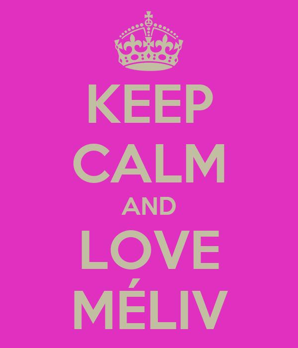 KEEP CALM AND LOVE MÉLIV