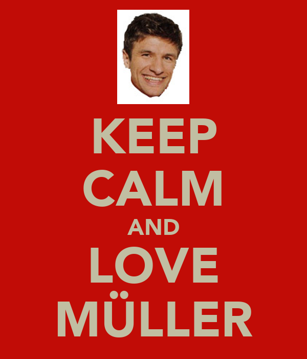 KEEP CALM AND LOVE MÜLLER
