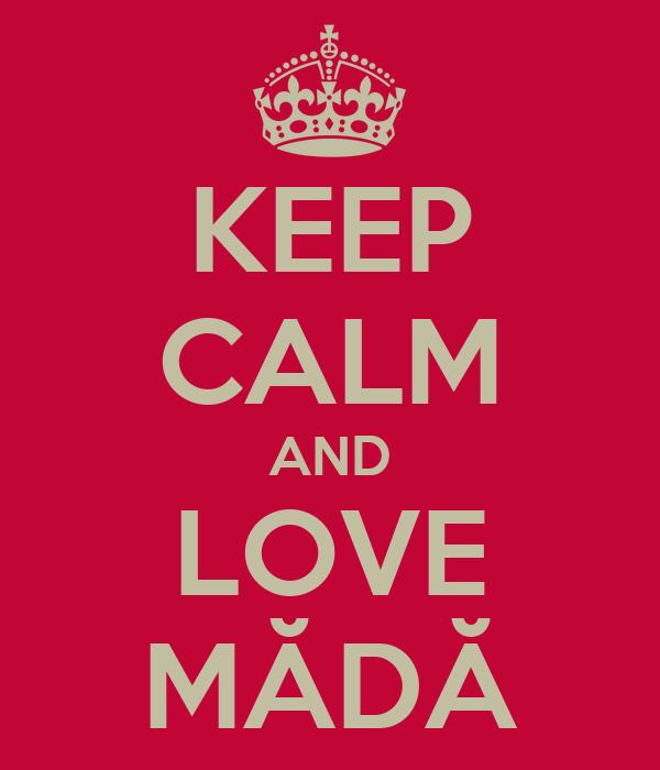 KEEP CALM AND LOVE MĂDĂ