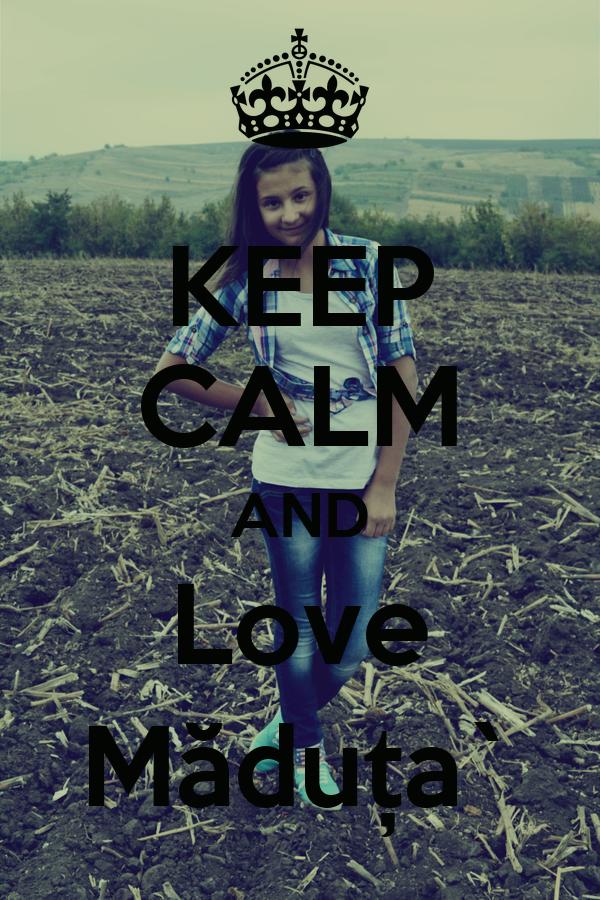 KEEP CALM AND Love Măduța`