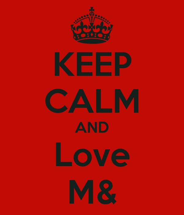 KEEP CALM AND Love M&