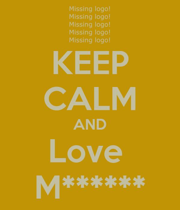 KEEP CALM AND Love  M******