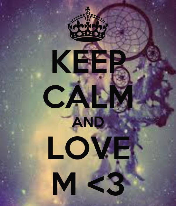 KEEP CALM AND LOVE M <3
