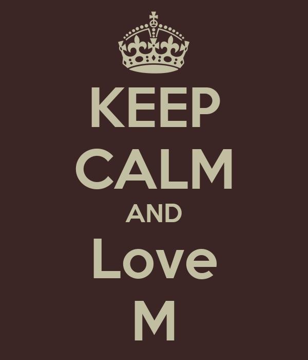 KEEP CALM AND Love M