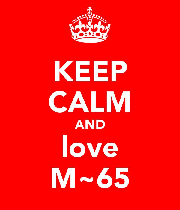 KEEP CALM AND love M~65