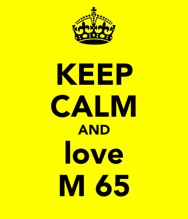 KEEP CALM AND love M 65