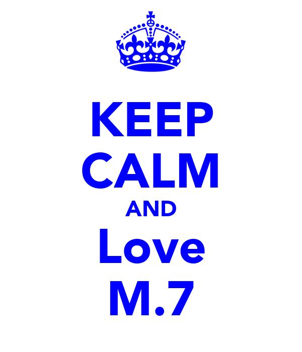 KEEP CALM AND Love M.7