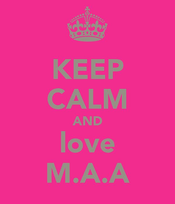 KEEP CALM AND love M.A.A