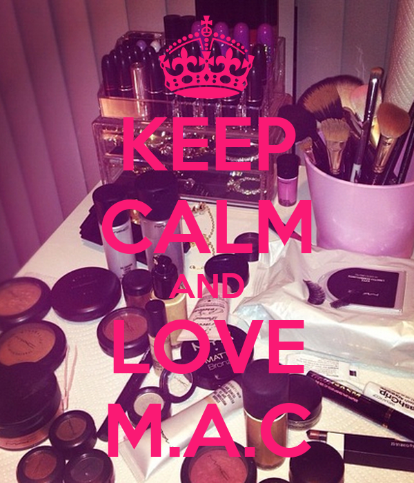 KEEP CALM AND LOVE M.A.C