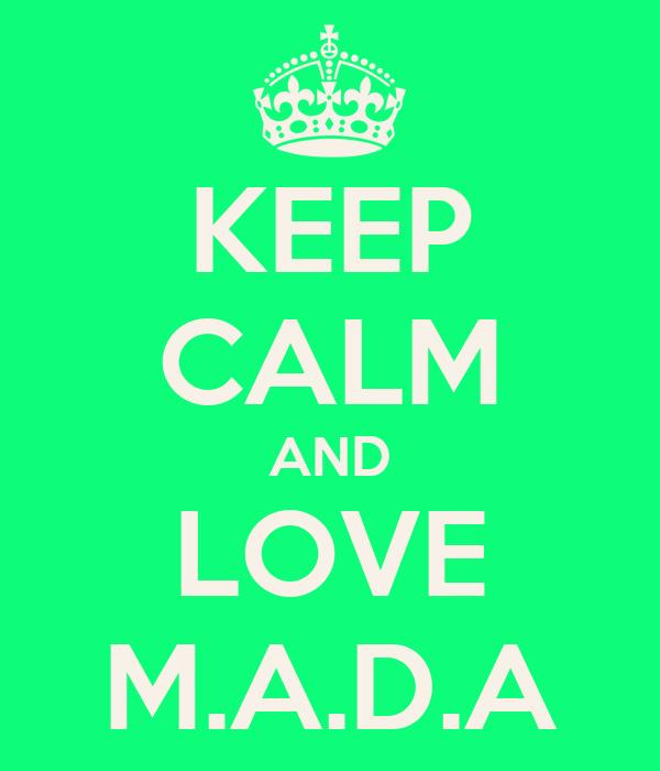 KEEP CALM AND LOVE M.A.D.A