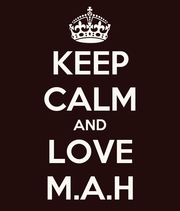 KEEP CALM AND LOVE M.A.H