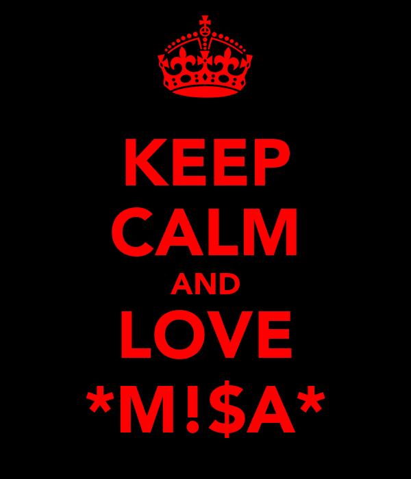 KEEP CALM AND LOVE *M!$A*