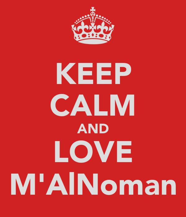 KEEP CALM AND LOVE M'AlNoman