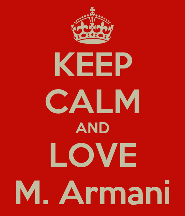 KEEP CALM AND LOVE M. Armani