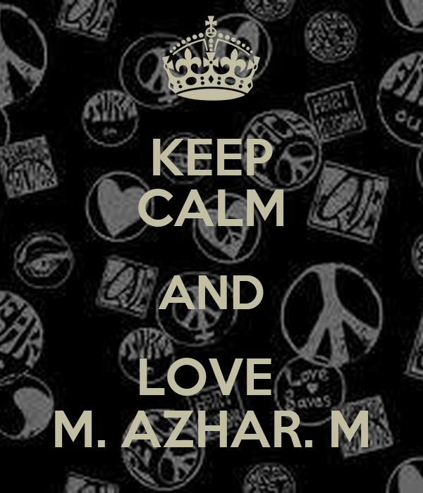 KEEP CALM AND LOVE  M. AZHAR. M