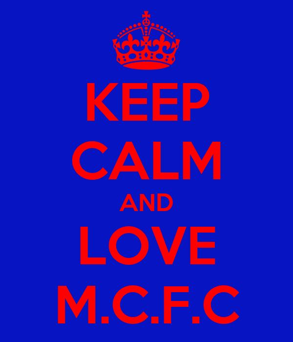 KEEP CALM AND LOVE M.C.F.C