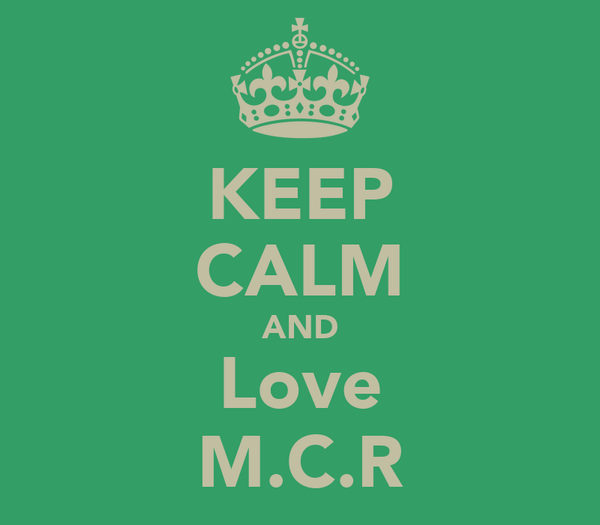 KEEP CALM AND Love M.C.R