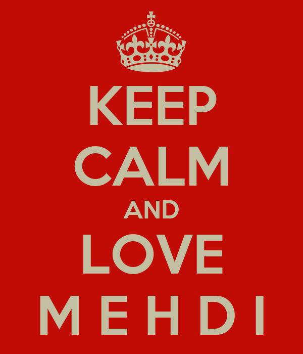 KEEP CALM AND LOVE M E H D I