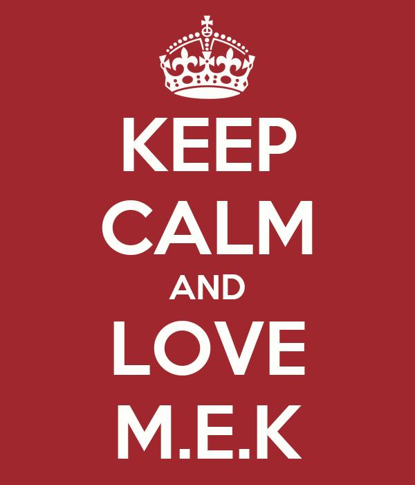 KEEP CALM AND LOVE M.E.K