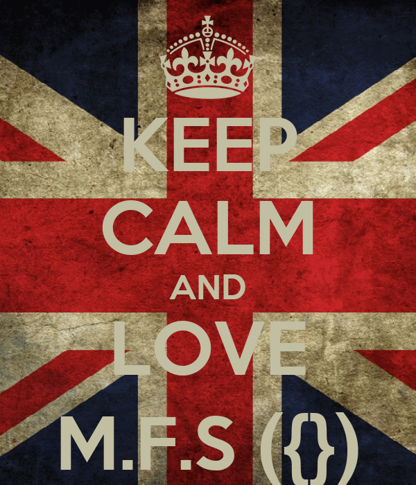 KEEP CALM AND LOVE M.F.S ({})