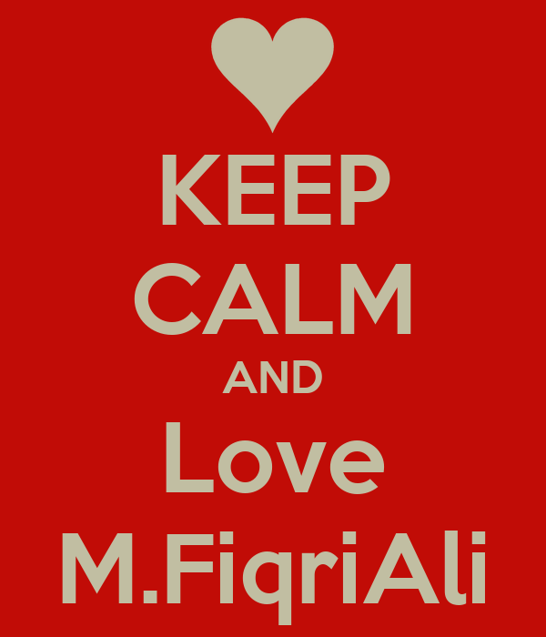 KEEP CALM AND Love M.FiqriAli